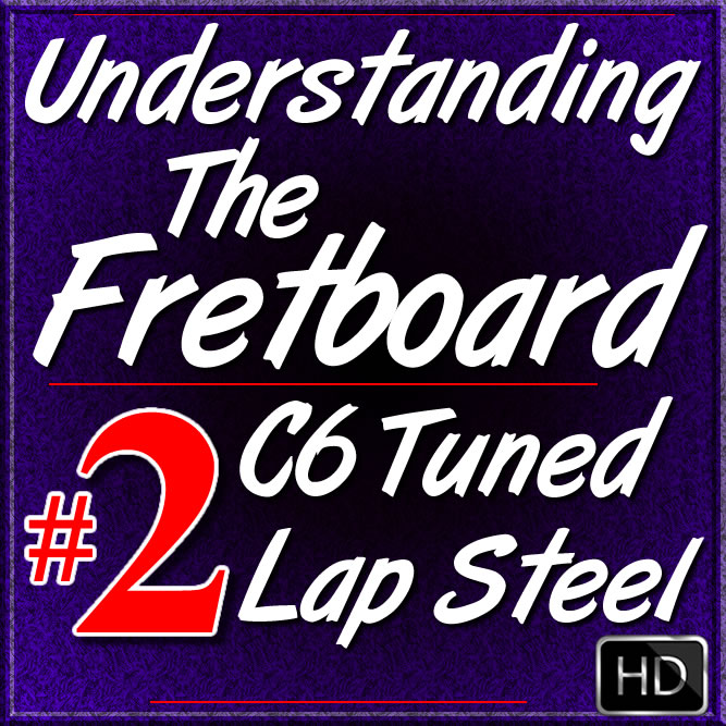 Understanding The Fretboard - for C6 Lap Steel - Vol. #2