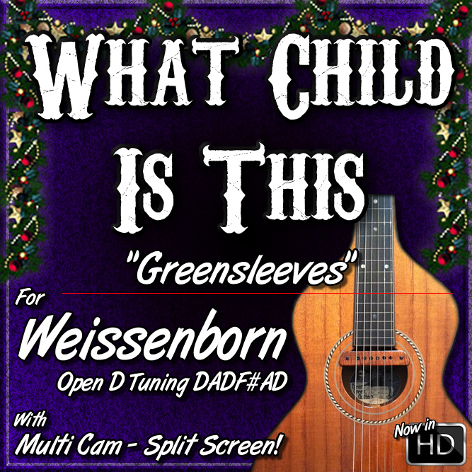 "WHAT CHILD IS THIS - aka ""Greensleeves"" - For Weissenborn"