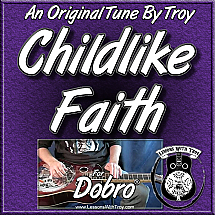 Childlike Faith - an Original Tune by Troy Brenningmeyer