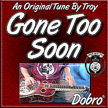 GONE TOO SOON - an original tune by Troy
