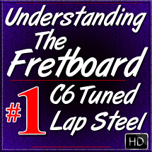 Understanding The Fretboard - for C6 Lap Steel - Vol. #1
