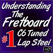 Understanding The Fretboard - for C6 Lap Steel - Vol. #1