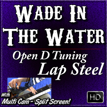 WADE IN THE WATER - for Open D Lap Steel