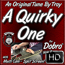 A QUIRKY ONE - An Original Dobro® Tune By Troy!