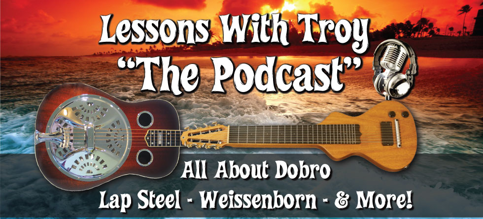 Lessons With Troy - The Podcast for Dobro, Lap Steel, & Weissenborn