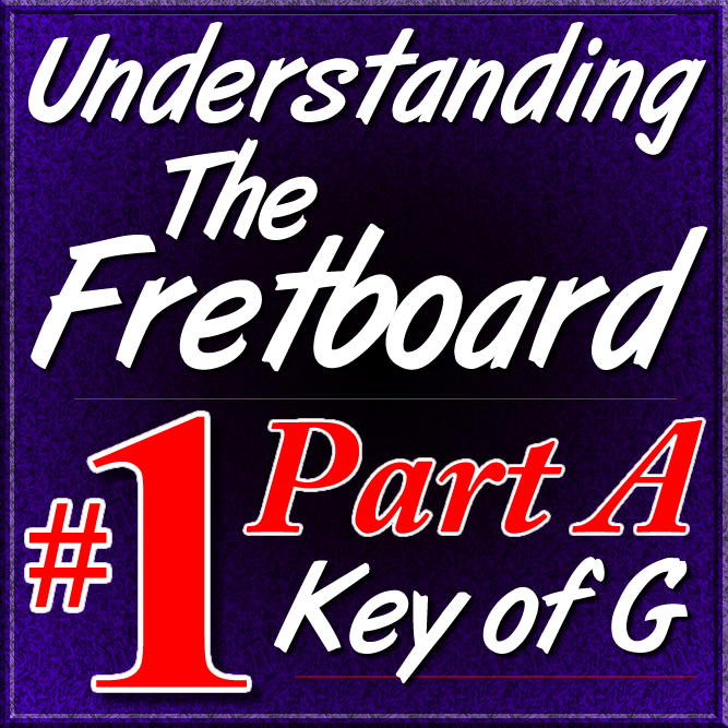 Understanding The Fretboard - Vol. 1 PART A - Key of G