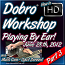 """Dobro Workshop - June 28th, 2012 - """"Playing By Ear"""" - Part 3"""
