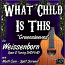 """WHAT CHILD IS THIS - aka """"Greensleeves"""" - For Weissenborn"""