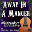 AWAY IN A MANGER - For Weissenborn