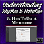 Understanding Rhythm & Notation - and How To Use A Metronome
