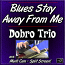 Blues Stay Away From Me - Dobro Trio