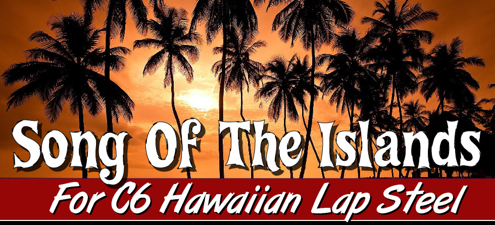 Song Of The Islands - C6 Hawaiian Lap Steel